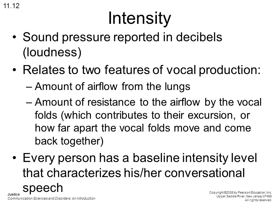 Intensity Sound pressure reported in decibels (loudness)