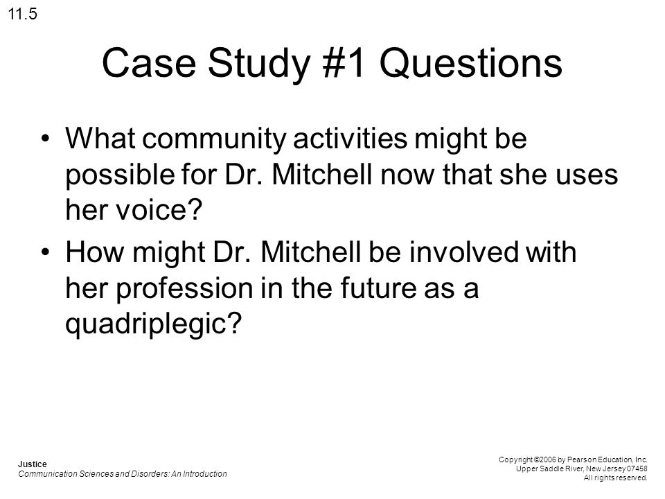 11.5 Case Study #1 Questions. What community activities might be possible for Dr. Mitchell now that she uses her voice