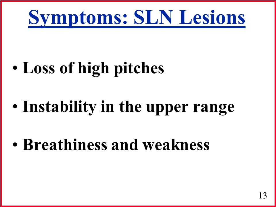 Symptoms: SLN Lesions Loss of high pitches