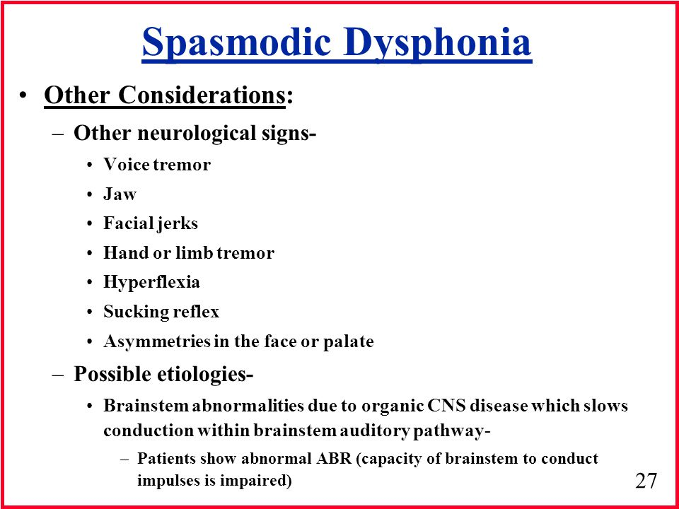 Spasmodic Dysphonia Other Considerations: Other neurological signs-