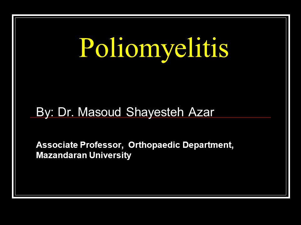 Poliomyelitis By: Dr. Masoud Shayesteh Azar