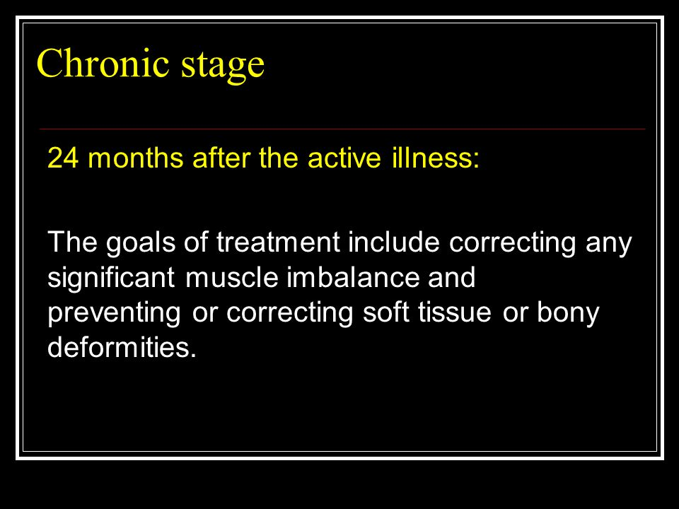 Chronic stage 24 months after the active illness: