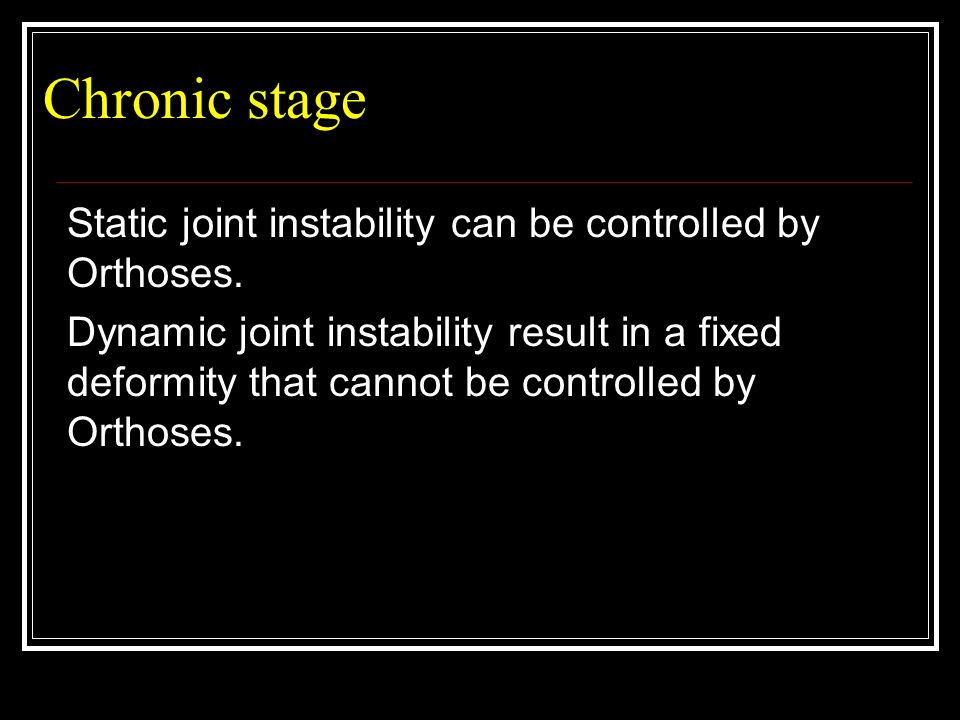 Chronic stage Static joint instability can be controlled by Orthoses.