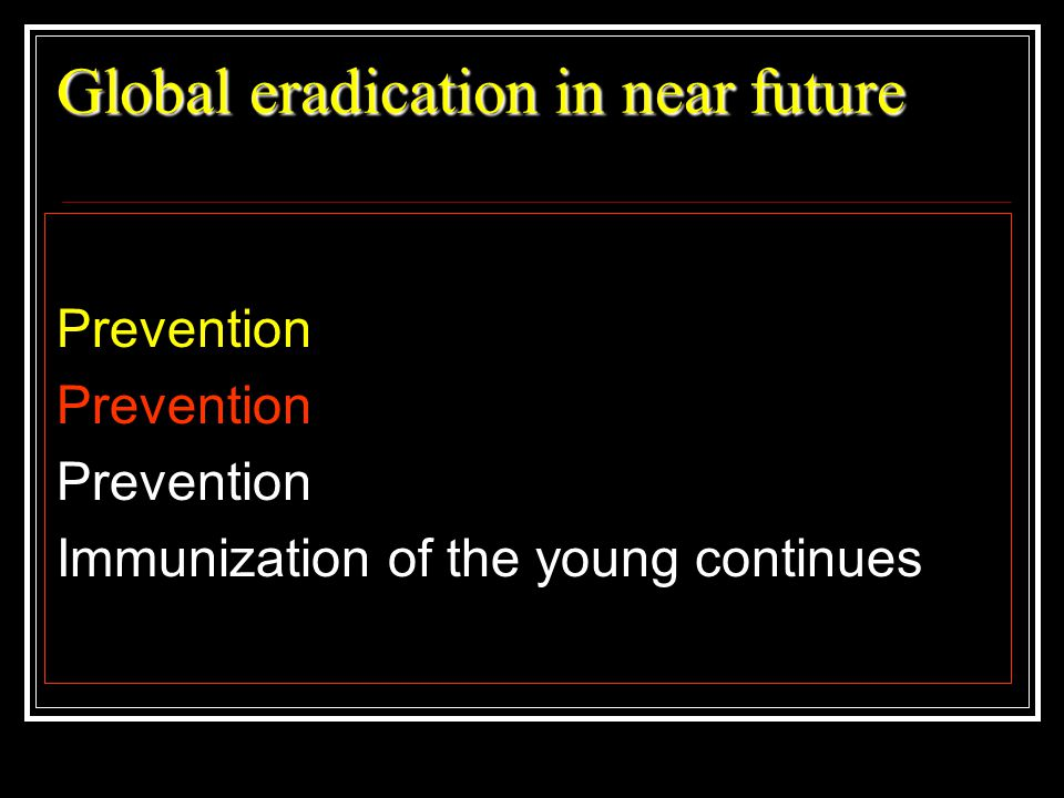 Global eradication in near future