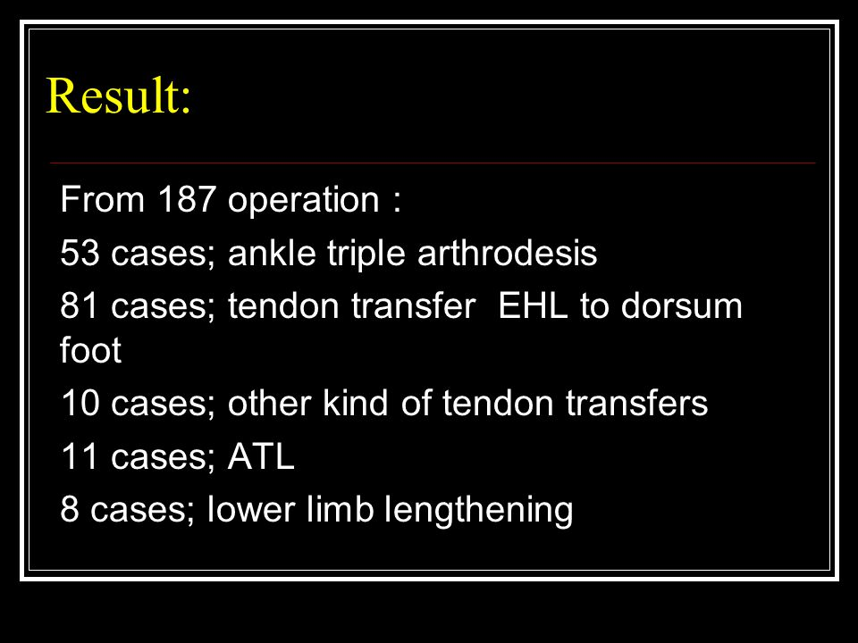 Result: From 187 operation : 53 cases; ankle triple arthrodesis