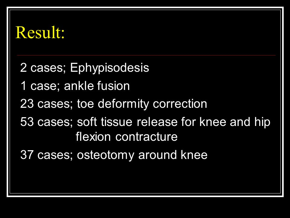 Result: 2 cases; Ephypisodesis 1 case; ankle fusion