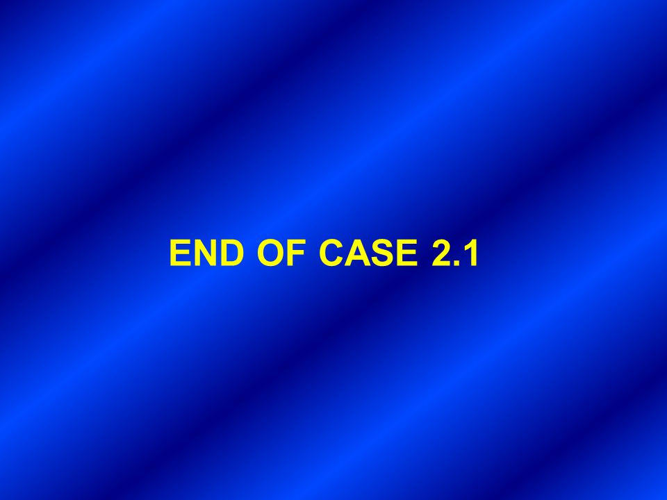 END OF CASE 2.1