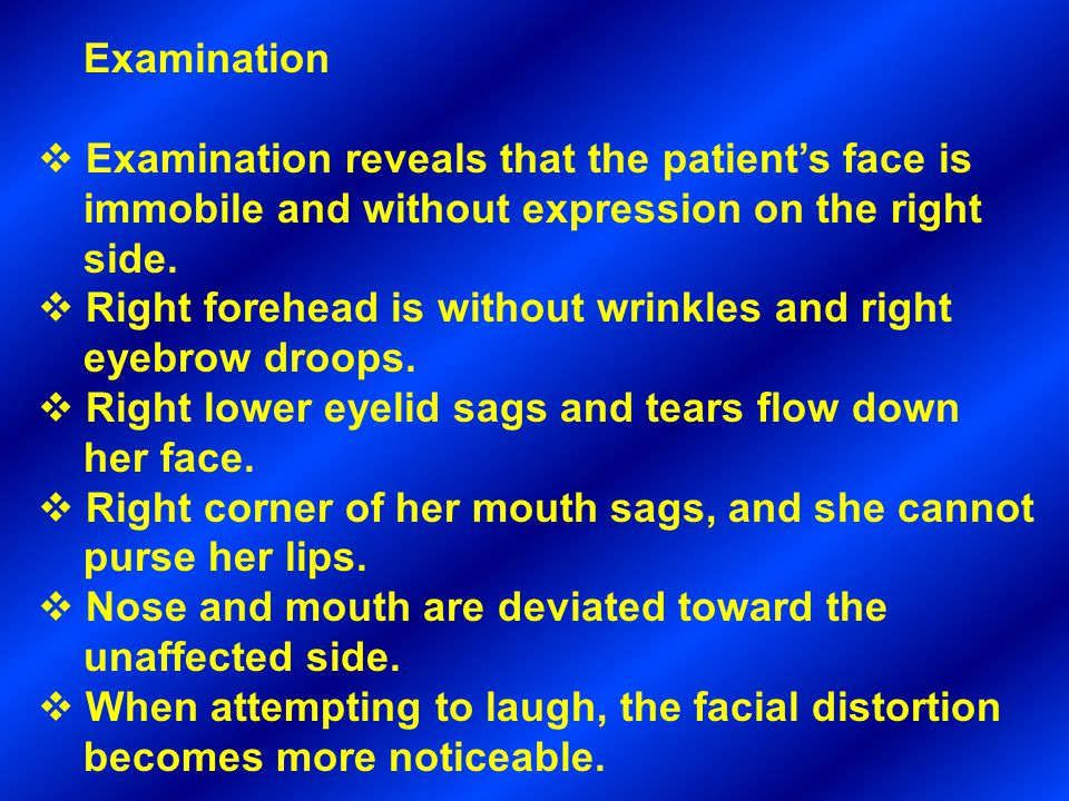 Examination Examination reveals that the patient's face is. immobile and without expression on the right.