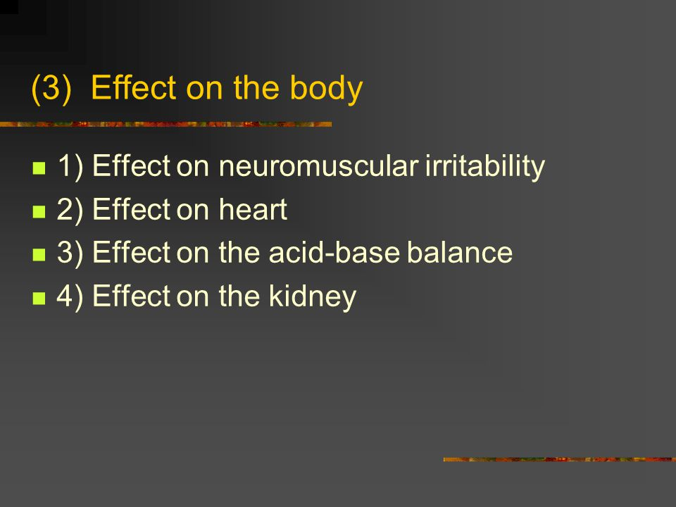 (3) Effect on the body 1) Effect on neuromuscular irritability