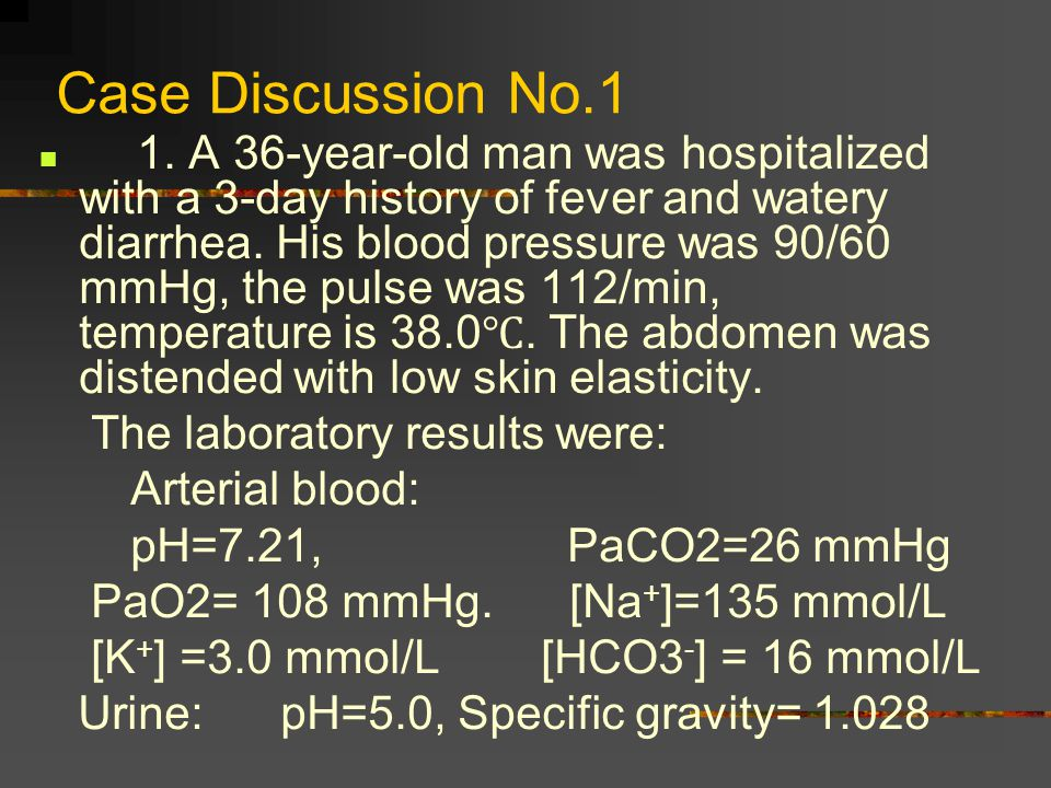 Case Discussion No.1 The laboratory results were: Arterial blood: