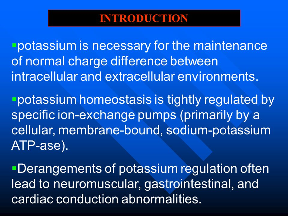 INTRODUCTION potassium is necessary for the maintenance of normal charge difference between intracellular and extracellular environments.