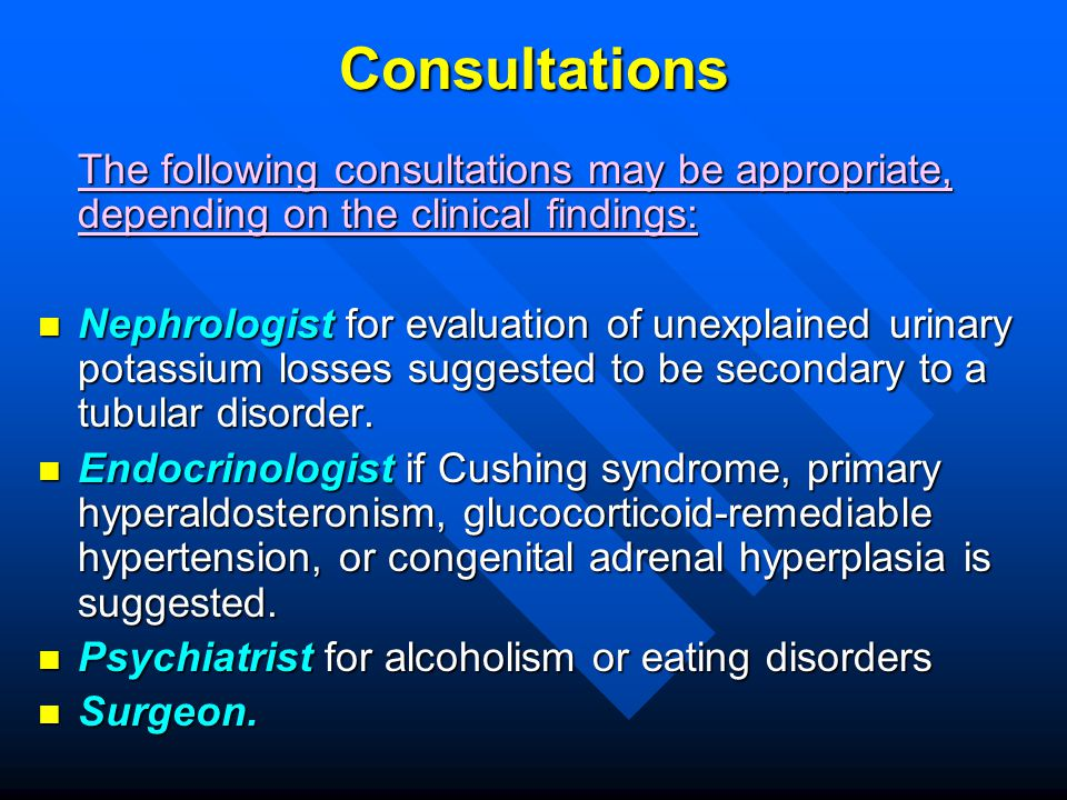 Consultations The following consultations may be appropriate, depending on the clinical findings: