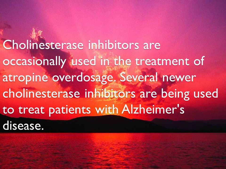 Cholinesterase inhibitors are occasionally used in the treatment of atropine overdosage.