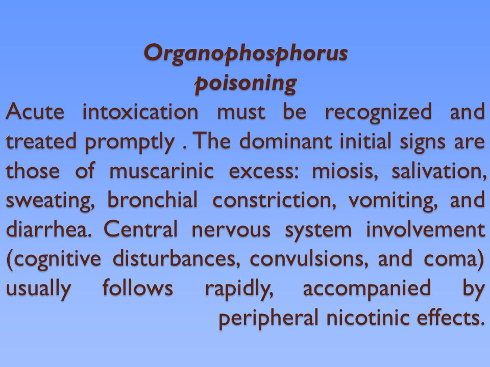 Organophosphorus poisoning Acute intoxication must be recognized and treated promptly .