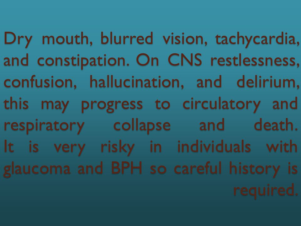 Dry mouth, blurred vision, tachycardia, and constipation