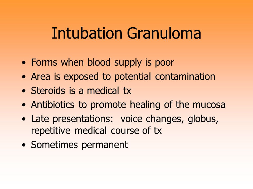 Intubation Granuloma Forms when blood supply is poor