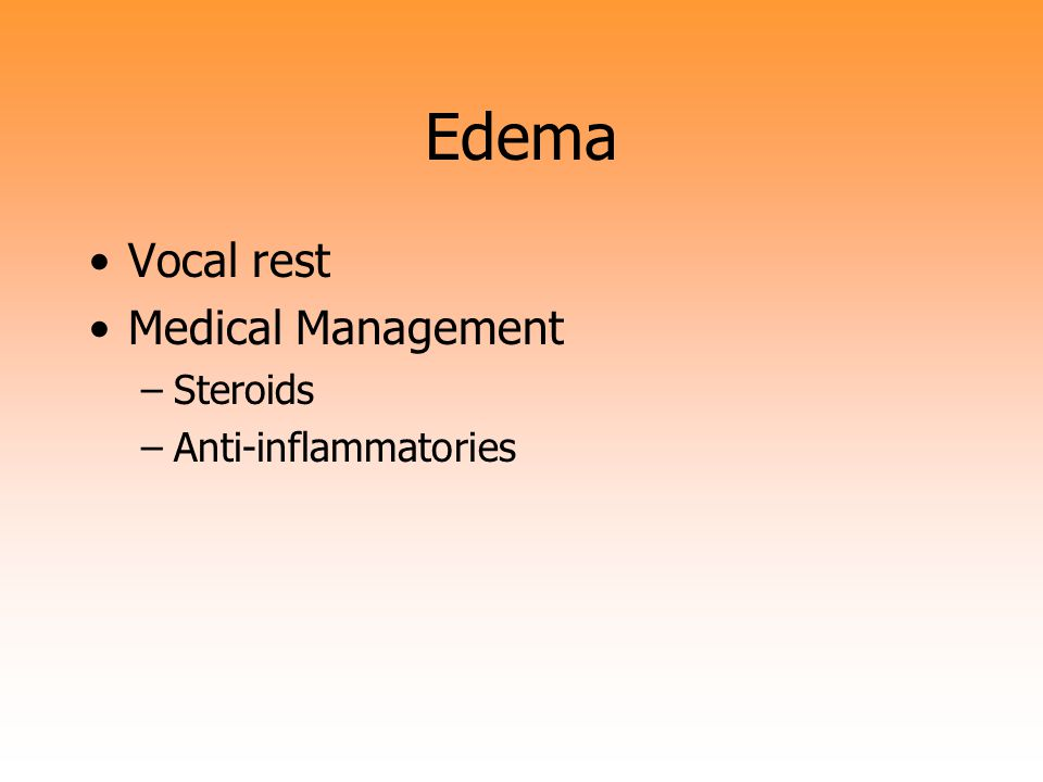 Edema Vocal rest Medical Management Steroids Anti-inflammatories