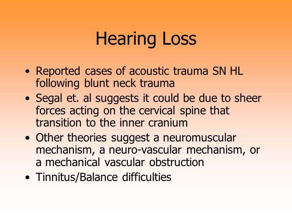 Hearing Loss Reported cases of acoustic trauma SN HL following blunt neck trauma.