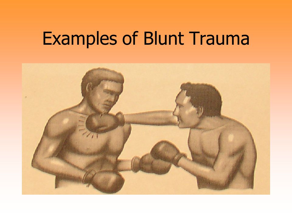 Examples of Blunt Trauma