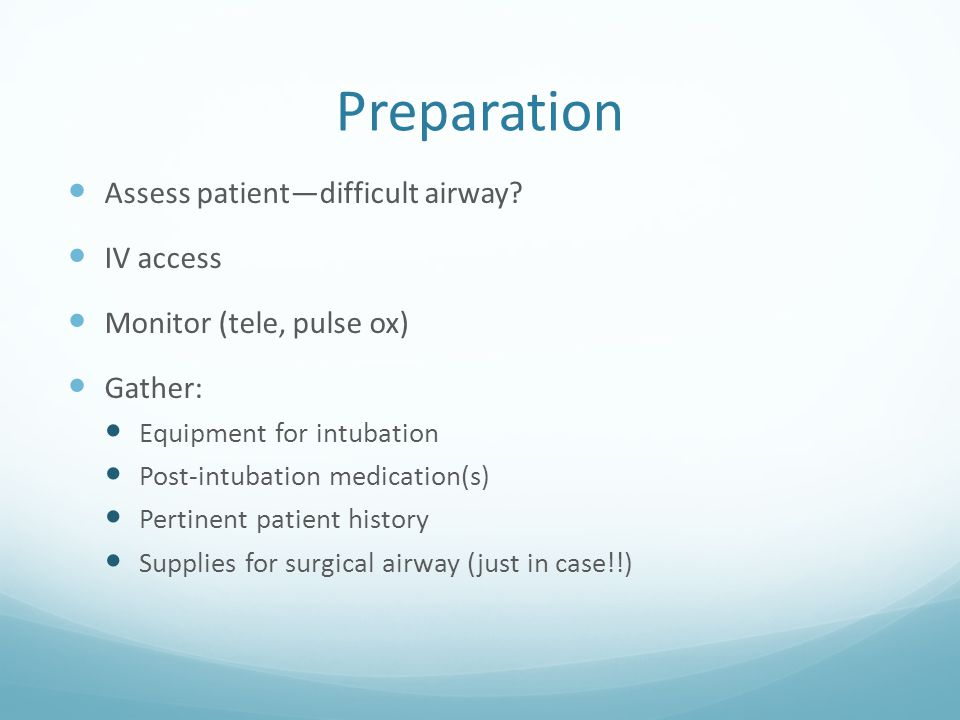 Preparation Assess patient—difficult airway IV access