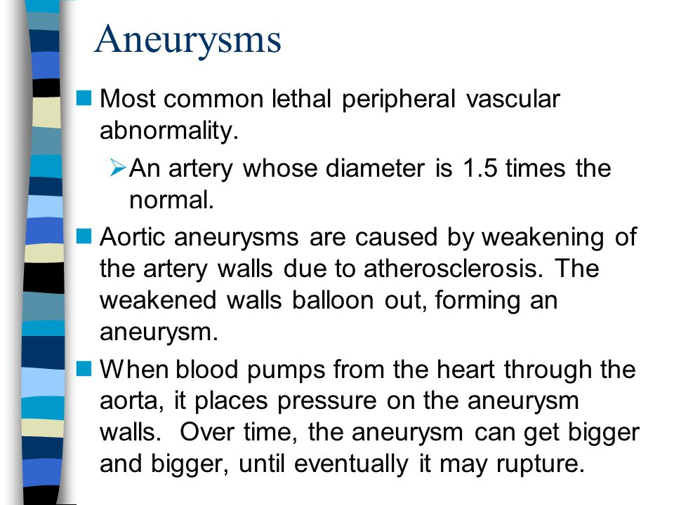 Aneurysms Most common lethal peripheral vascular abnormality.