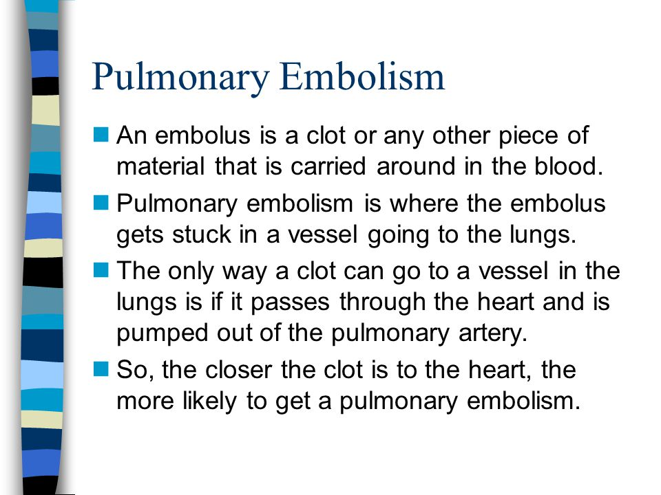 Pulmonary Embolism An embolus is a clot or any other piece of material that is carried around in the blood.