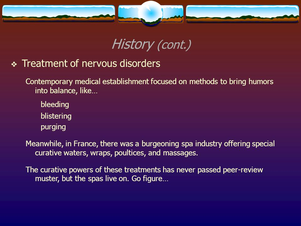 History (cont.) Treatment of nervous disorders bleeding