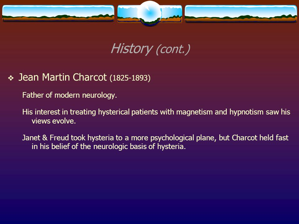History (cont.) Jean Martin Charcot (1825-1893)