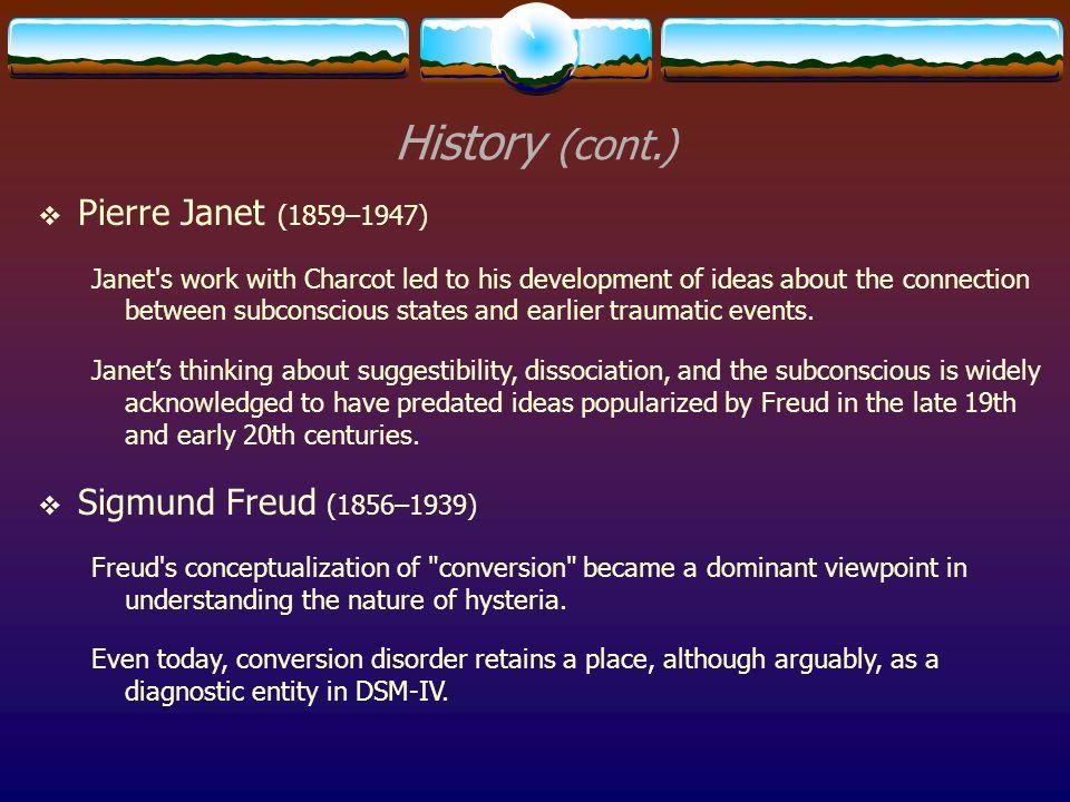 History (cont.) Pierre Janet (1859–1947) Sigmund Freud (1856–1939)