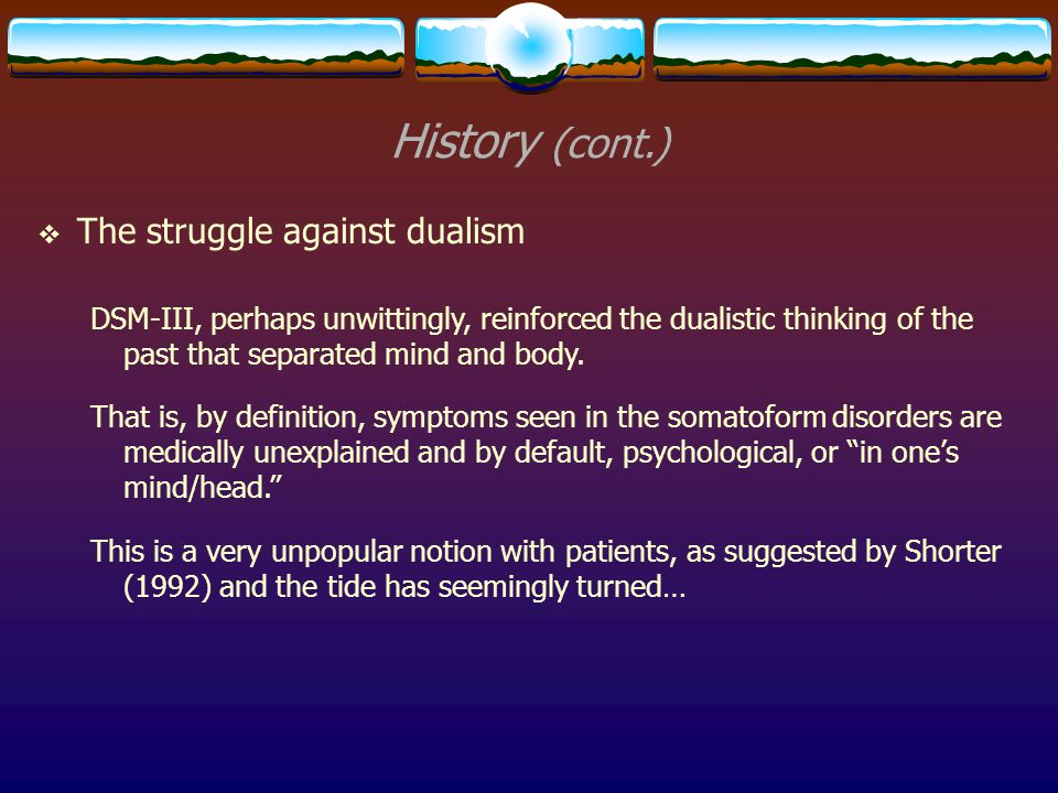 History (cont.) The struggle against dualism