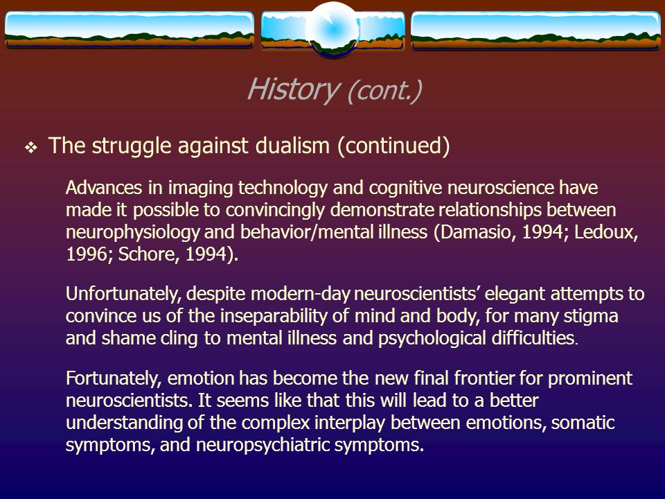 History (cont.) The struggle against dualism (continued)