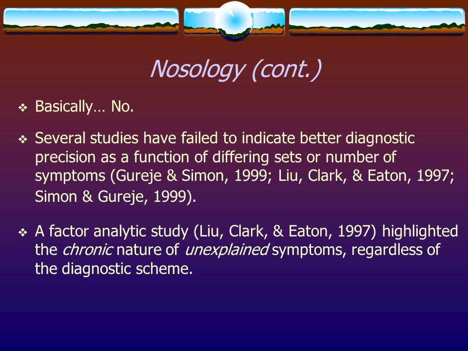 Nosology (cont.) Basically… No.