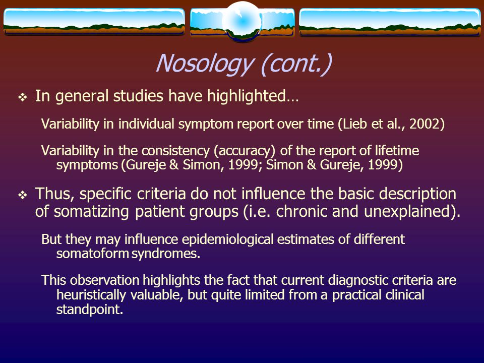 Nosology (cont.) In general studies have highlighted…