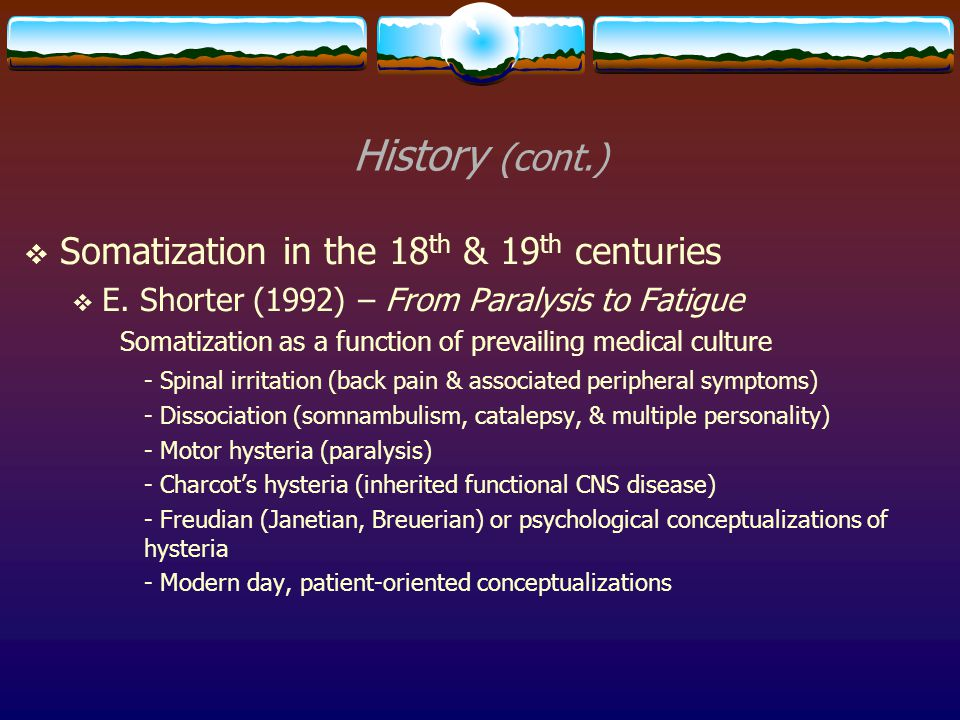 History (cont.) Somatization in the 18th & 19th centuries