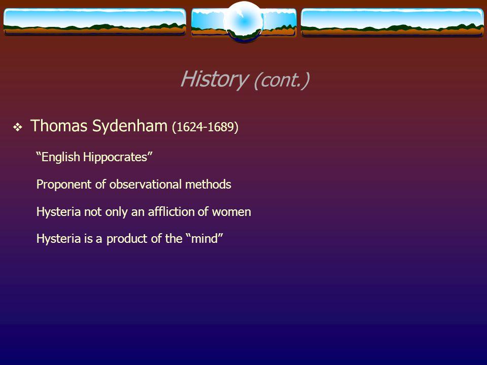 History (cont.) Thomas Sydenham (1624-1689) English Hippocrates