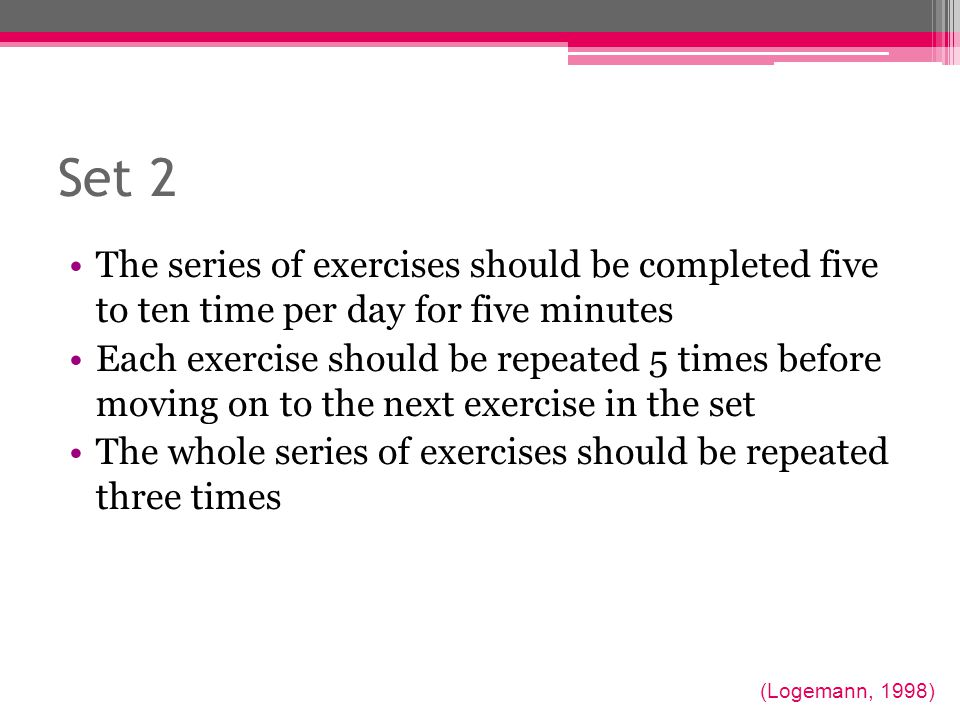 Set 2 The series of exercises should be completed five to ten time per day for five minutes.