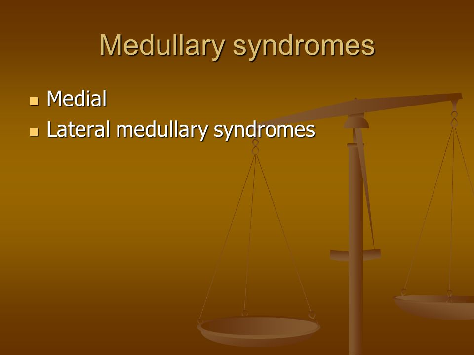 Medullary syndromes Medial Lateral medullary syndromes