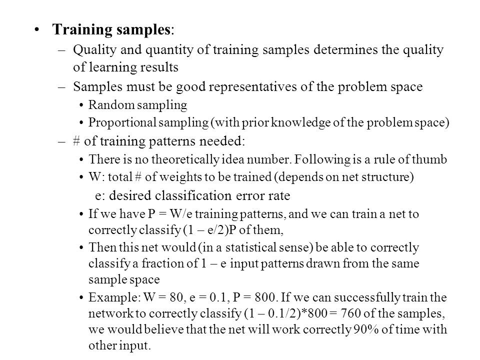 Training samples: Quality and quantity of training samples determines the quality of learning results.