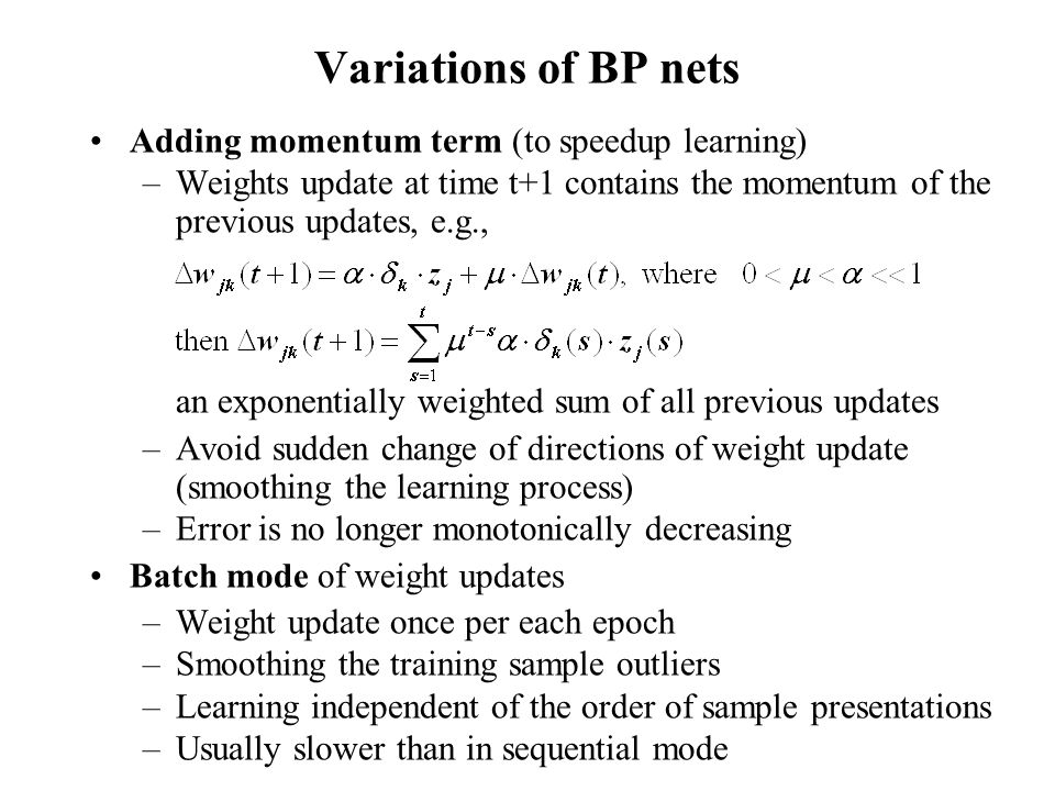 Variations of BP nets Adding momentum term (to speedup learning)