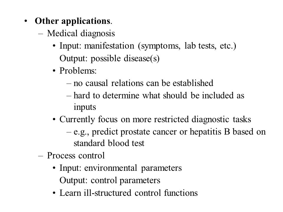 Other applications. Medical diagnosis. Input: manifestation (symptoms, lab tests, etc.) Output: possible disease(s)
