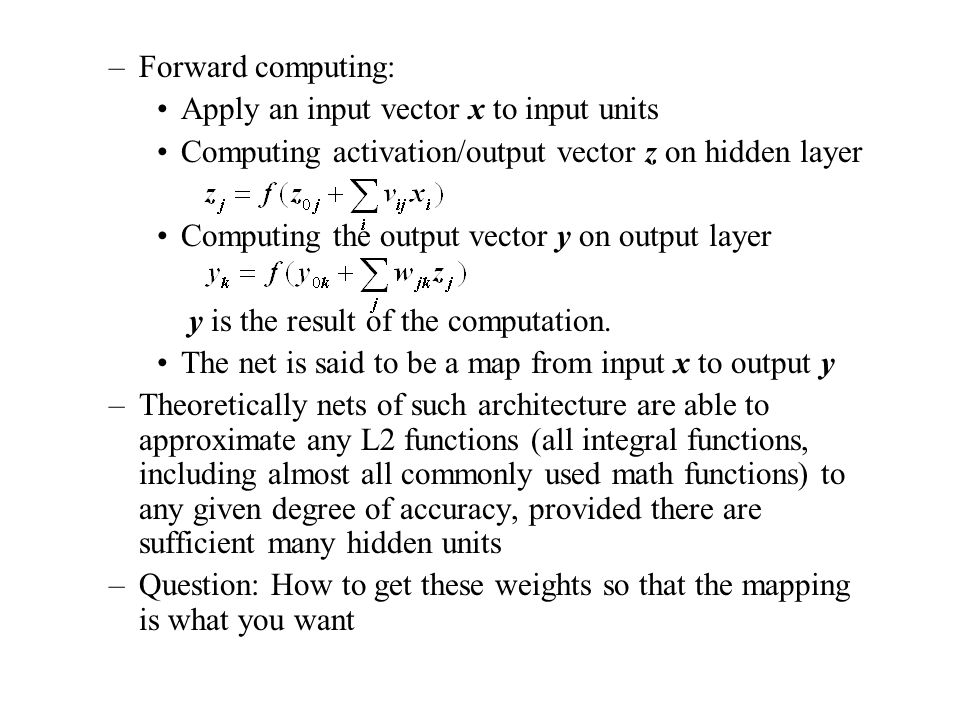Forward computing: Apply an input vector x to input units. Computing activation/output vector z on hidden layer.