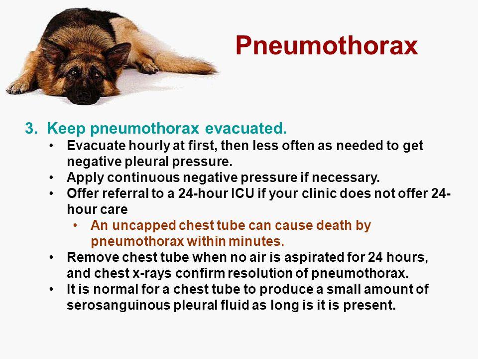 Pneumothorax 3. Keep pneumothorax evacuated.
