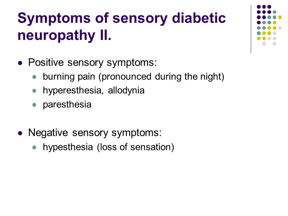 Symptoms of sensory diabetic neuropathy II.