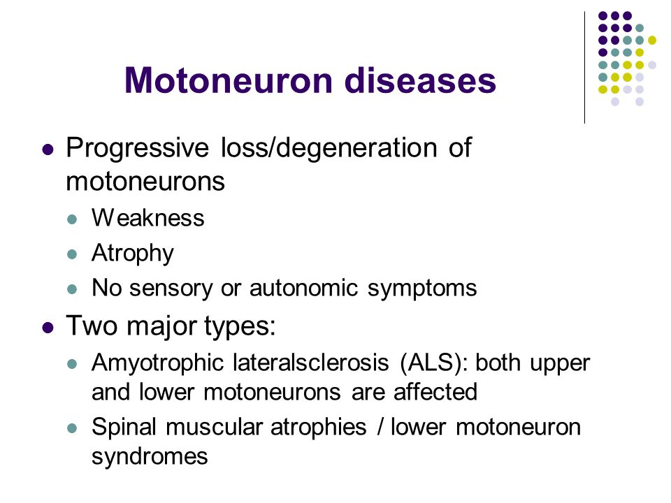 Motoneuron diseases Progressive loss/degeneration of motoneurons