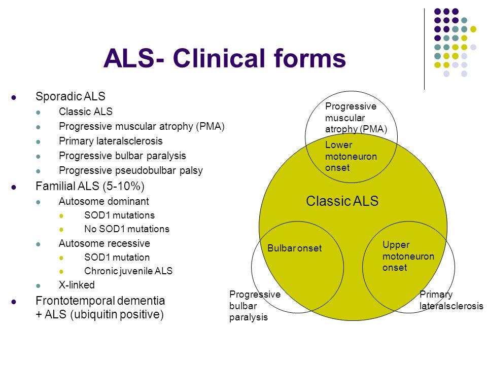 ALS- Clinical forms Classic ALS Sporadic ALS Familial ALS (5-10%)