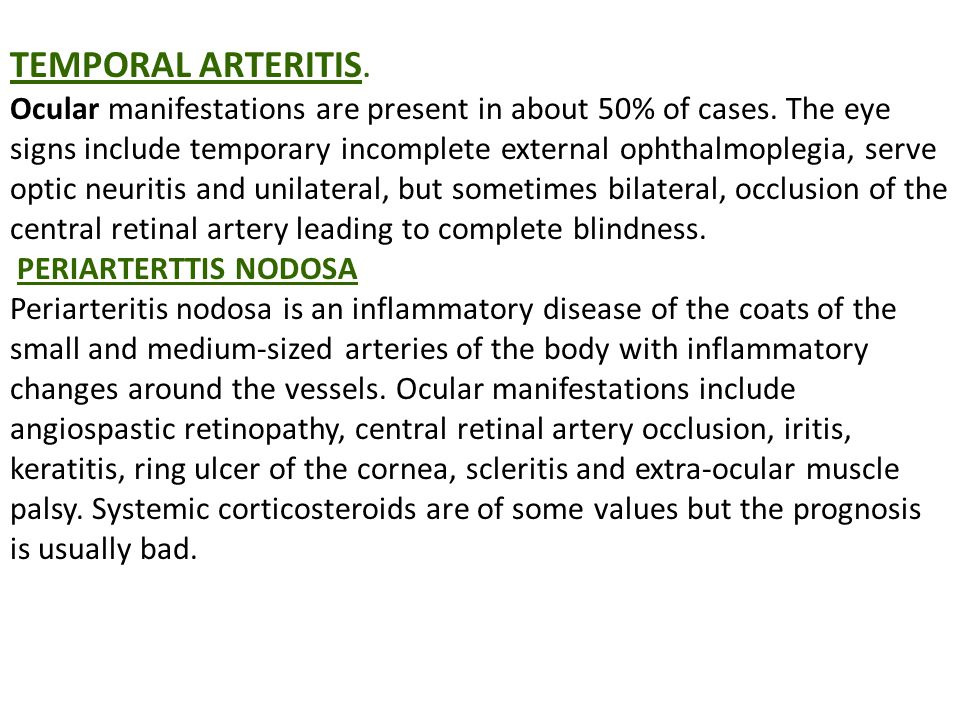 TEMPORAL ARTERITIS. Ocular manifestations are present in about 50% of cases.