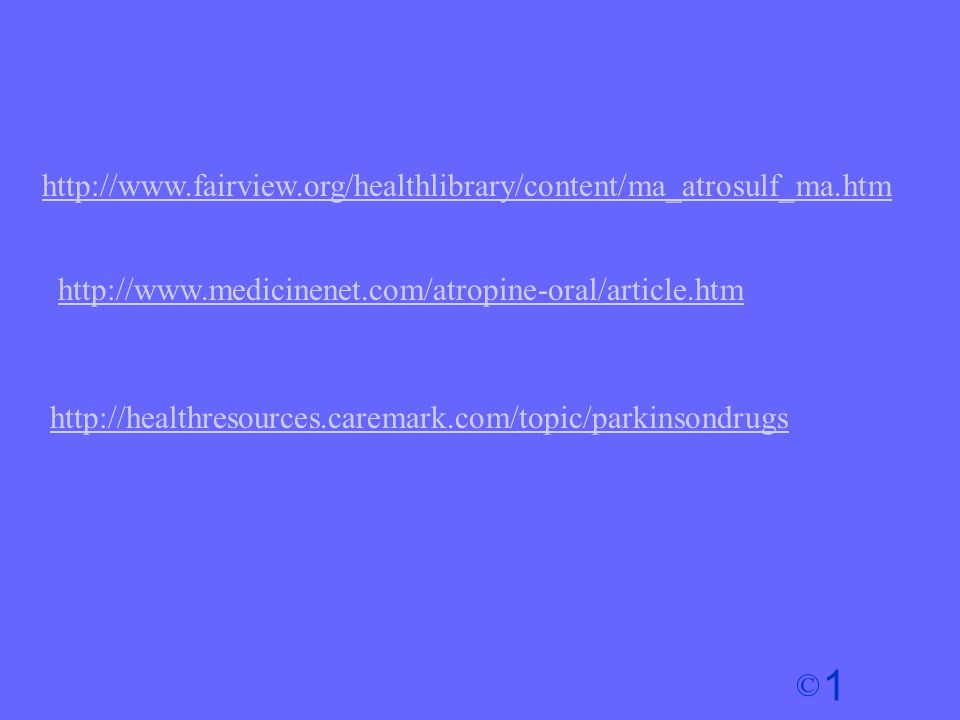 http://www.fairview.org/healthlibrary/content/ma_atrosulf_ma.htm http://www.medicinenet.com/atropine-oral/article.htm.