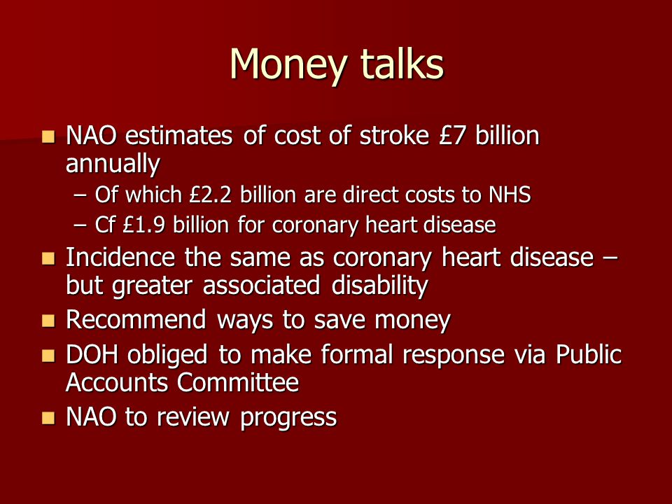Money talks NAO estimates of cost of stroke £7 billion annually