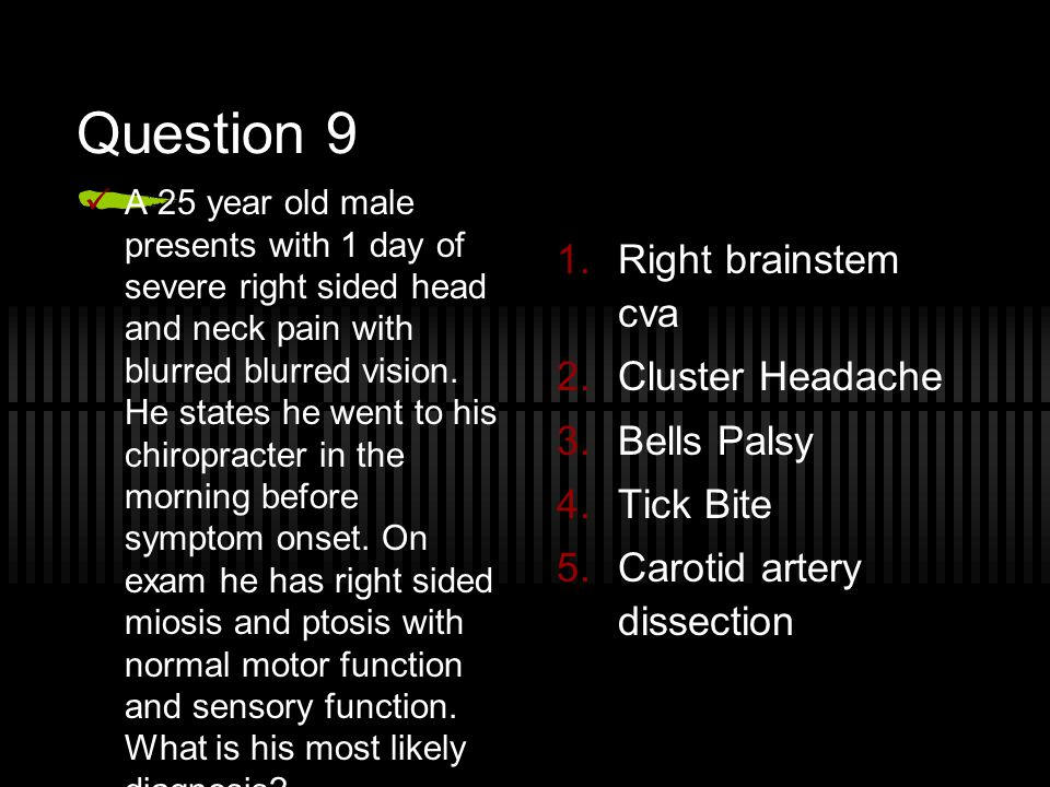Question 9 Right brainstem cva Cluster Headache Bells Palsy Tick Bite