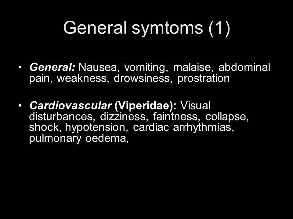 General symtoms (1) General: Nausea, vomiting, malaise, abdominal pain, weakness, drowsiness, prostration.